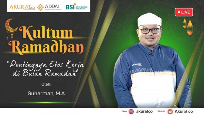 KULTUM RAMADHAN: Suherman, M.A   Pentingnya Etos Kerja di Bulan Ramadan