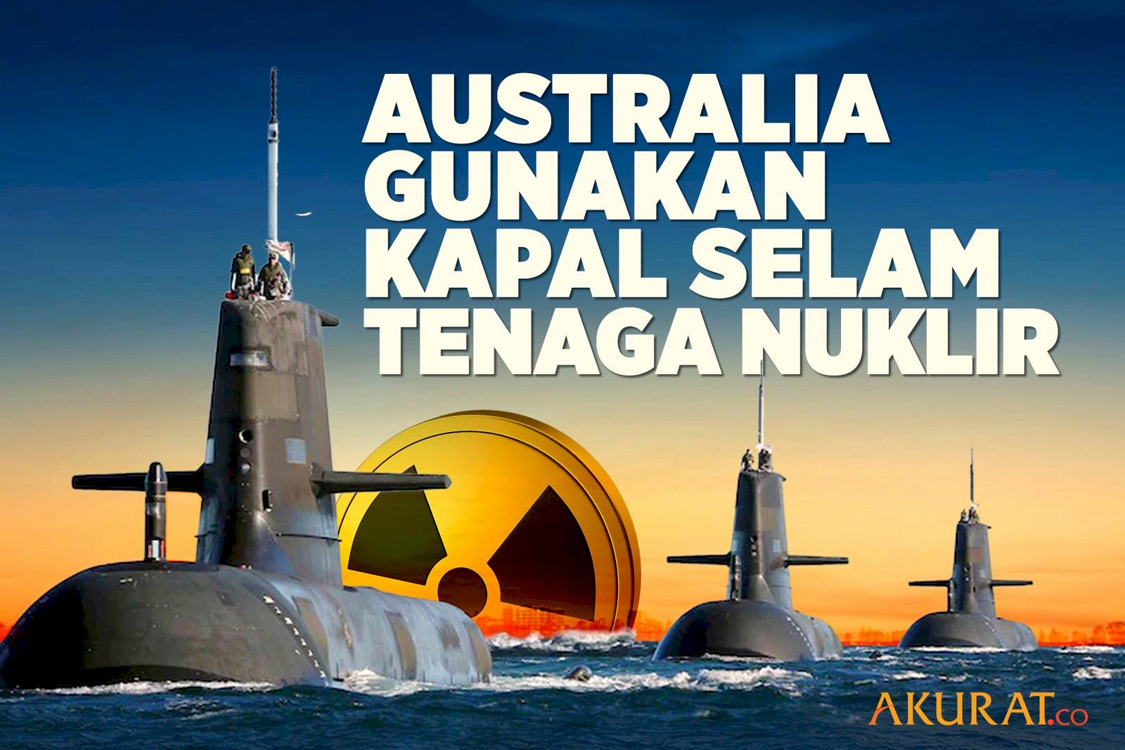 Australia Gunakan Kapal Selam Tenaga Nuklir